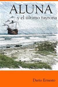 Aluna y El Ultimo Tayrona: Desde El Primer Amanecer Hasta El Fin del Mundo