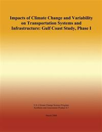Impacts of Climate Change and Variability on Transportation Systems and Infrastructure: Gulf Coast Study, Phase I