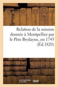 Relation de la Mission Donn e   Montpellier Par Le P re Brydayne, En 1743 Nouvelle  dition