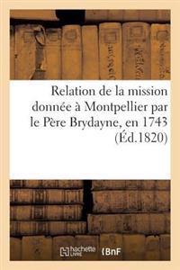 Relation de la Mission Donn�e � Montpellier Par Le P�re Brydayne, En 1743 Nouvelle �dition