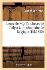 Lettre de Mgr l'Archev�que d'Alger [lavigerie] � Un S�minaire de Belgique Sur La Soci�t�