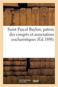Saint Pascal Baylon, Patron Des Congres Et Associations Eucharistiques: Quelques Fleurs Seraphiques