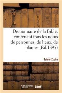 Dictionnaire de la Bible, Contenant Tous Les Noms de Personnes, de Lieux, Fascicule 39 Tuteur-Zuzim