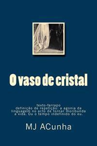 O Vaso de Cristal: Texto-Farrapo - Definicao de Repeticao: Agonia Da Linguagem No Acto de Tornar Moribunda a Vida. Ou O Tempo Indefinido