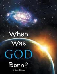 When Was God Born?