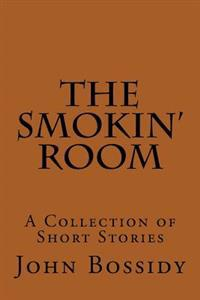The Smokin' Room: A Collection of Short Stories