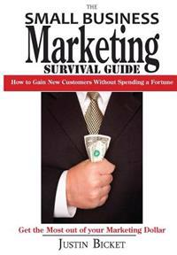 The Small Business Marketing Survival Guide: How to Gain New Customers Without Spending a Fortune