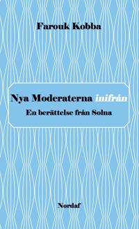 Nya Moderaterna inifrån - En berättelse från Solna