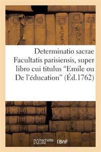 Determinatio Sacrae Facultatis Parisiensis, Super Libro Cui Titulus Emile Ou de l'�ducation