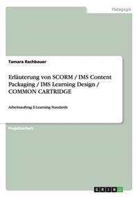 Erlauterung Von Scorm / IMS Content Packaging / IMS Learning Design / Common Cartridge