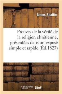 Preuves de la Verite de la Religion Chretienne, Presentees Dans Un Expose Simple Et Rapide