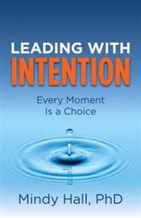 Leading with Intention: Every Moment Is a Choice