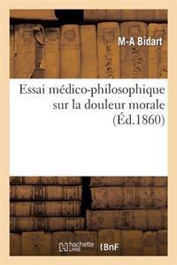 Essai Medico-Philosophique Sur La Douleur Morale