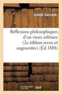 Reflexions Philosophiques D'Un Vieux Solitaire (2e Edition Revue Et Augmentee)