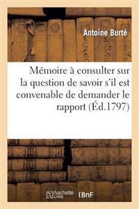 M�moire � Consulter Sur La Question de Savoir s'Il Est Convenable de Demander Le Rapport