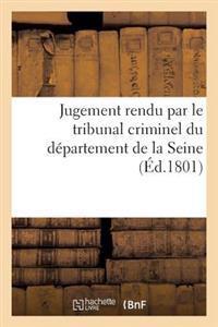 Jugement Rendu Par Le Tribunal Criminel Du Departement de La Seine, Seant Au Palais de Justice