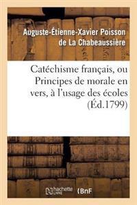 Cat�chisme Fran�ais, Ou Principes de Morale En Vers, � l'Usage Des �coles