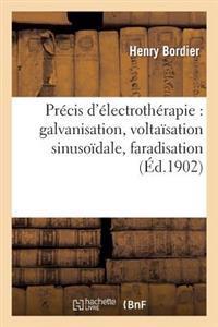 Precis D'Electrotherapie: Galvanisation, Voltaisation Sinusoidale, Faradisation, Franklinisation
