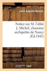 Notice Sur M. l'Abb� J. Michel, Chanoine Archipr�tre de Nancy