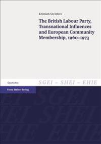 The British Labour Party, Transnational Influences and European Community Membership, 1960-1973