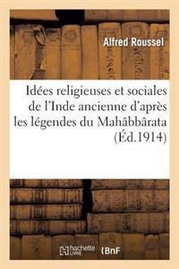 Id�es Religieuses Et Sociales de l'Inde Ancienne d'Apr�s Les L�gendes Du Mah�bb�rata (Sabh�-Parvan)