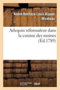 Arlequin R�formateur Dans La Cuisine Des Moines, Ou Plan Pour R�primer La Gloutonnerie Monacale