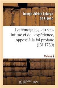 Le Temoignage Du Sens Intime Et de L'Experience, Oppose a la Foi Profane. Volume 2