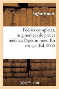 Poesies Completes, Augmentees de Pieces Inedites. Pages Intimes. En Voyage