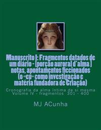 Manuscrito I: Fragmentos Datados Dum Diario - [Porcao Auroral D'Alma]: Notas, Apontamentos Ficcionados (O Eu Como Investigacao E Mat