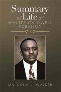 Summary of Life of Walter Caldwell Robinson