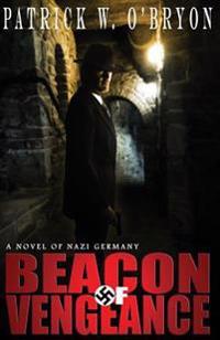 Beacon of Vengeance: A Novel of Nazi Germany