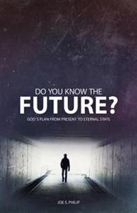 Do You Know the Future? God's Plan from Present to Eternal State