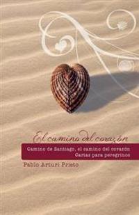 Camino de Santiago, Camino del Corazon. Cartas Para Peregrinos.