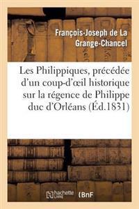Les Philippiques, Precedee D'Un Coup-D'Oeil Historique Sur La Regence de Philippe Duc D'Orleans