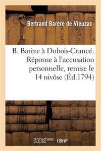B. Bar�re � Dubois-Cranc�. R�ponse � l'Accusation Personnelle, Remise Le 14 Niv�se