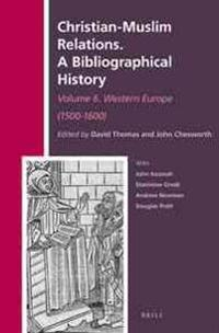 Christian-Muslim Relations. a Bibliographical History. Volume 6 Western Europe (1500-1600)