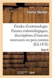 Etudes D'Entomologie. Faunes Entomologiques, Descriptions D'Insectes Nouveaux Ou Peu Connus. Tome IV