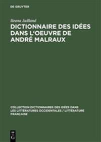 Dictionnaire Des Idées Dans L'oeuvre De André Malraux
