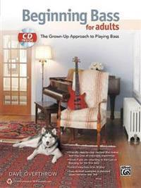 Beginning Bass for Adults: The Grown-Up Approach to Playing Bass [With CD (Audio)]