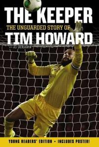 The Keeper: The Unguarded Story of Tim Howard