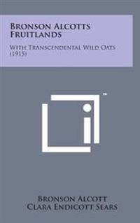 Bronson Alcotts Fruitlands: With Transcendental Wild Oats (1915)