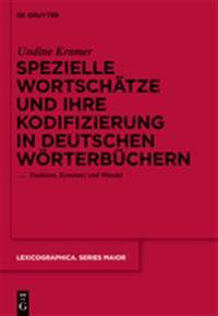 Spezielle Wortschatze Und Ihre Kodifizierung in Deutschen Worterbuchern: Tradition, Konstanz Und Wandel