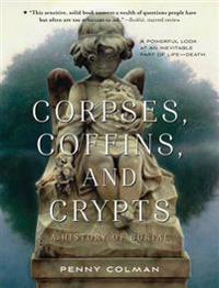 Corpses, Coffins, and Crypts: A History of Burial