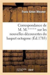 Correspondance de M. M.***** Sur Les Nouvelles Decouvertes Du Baquet Octogone, de L'Homme-Baquet