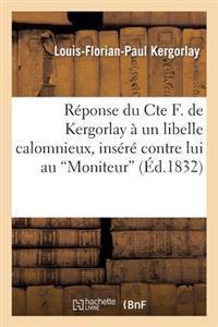 R�ponse Du Cte F. de Kergorlay � Un Libelle Calomnieux, Ins�r� Contre Lui Au 'moniteur'