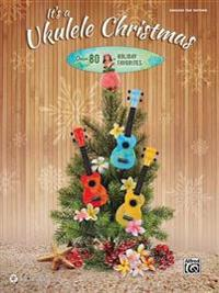 It's a Ukulele Christmas: Over 80 Holiday Favorites