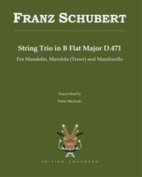 Franz Schubert String Trio in B Flat Major D.471: String Trio Transcribed for Mandolin, Mandola (Tenor) and Mandocello