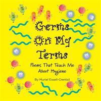 Germs on My Terms: Poems That Teach Me about Hygiene