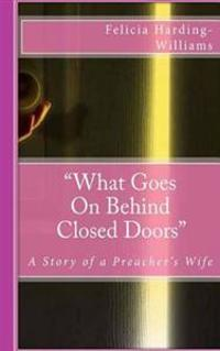 """What Goes on Behind Closed Doors Second Edition: """"A Story of a Preacher's Wife"""""""
