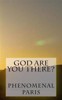 God Are You There?